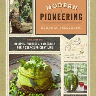 Book Review: Modern Pioneering – More Than 150 Recipes, Projects, and Skills for a Self-Sufficient Life, By Georgia Pellegrini