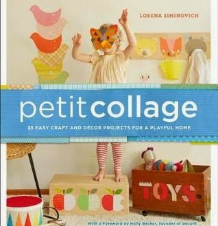 Book Review: Petit Collage: 25 Easy Craft and Décor Projects for a Playful Home, by Lorena Siminovich