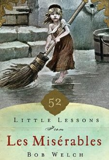 Book Review: 52 Little Lessons From Les Miserables, by Bob Welch