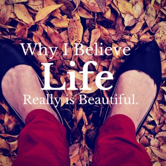 Why I Believe Life is Beautiful