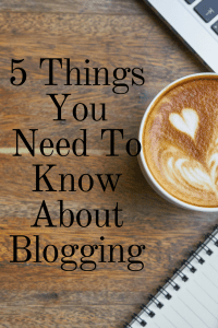 5 Things You Need To Know About Blogging