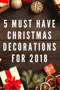 5 Must Have Christmas Decorations for 2018