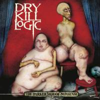 Dry Kill Logic - The Darker Side of Nonsense (2001)