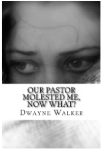 Our Pastor Molested Me, Now What?