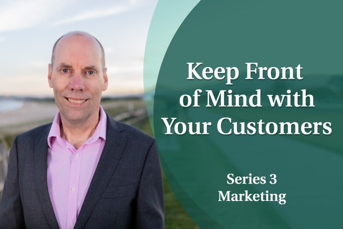 Business Coaching: Series Three - Keep Front of Mind with Your Customers