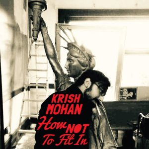 Krish Mohan How Not to Fit In 3