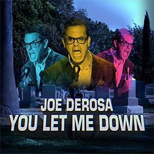 Joe DeRosa - You Let Me Down