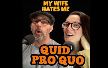 My Wife Hates Me - Quid Pro Quo