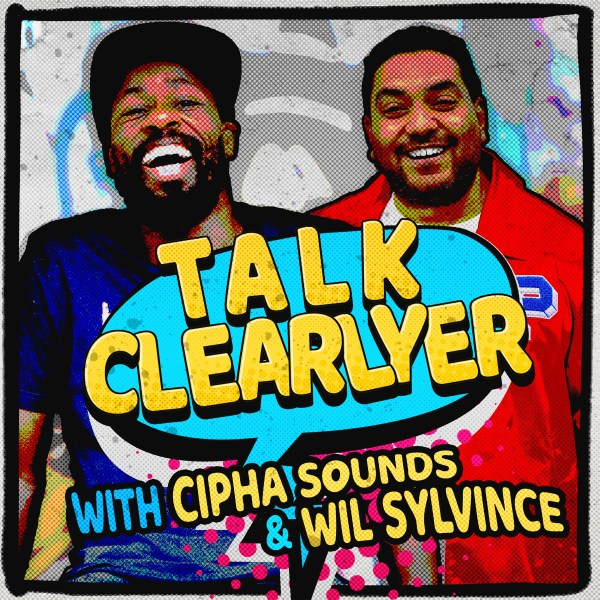 Talk Clearlyer with Cipha Sounds and Wil Sylvince