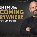 "Tom Segura adds massive second leg to his ""I'm Coming Everywhere"" world tour"