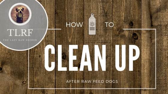 How To Clean Up After Raw Fed Dogs by TLRF