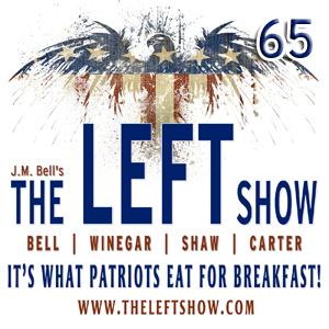 #65 – The LEFT Show – Tellin' me no, no, no!