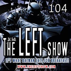 #104 – The LEFT Show – Percocet Begins