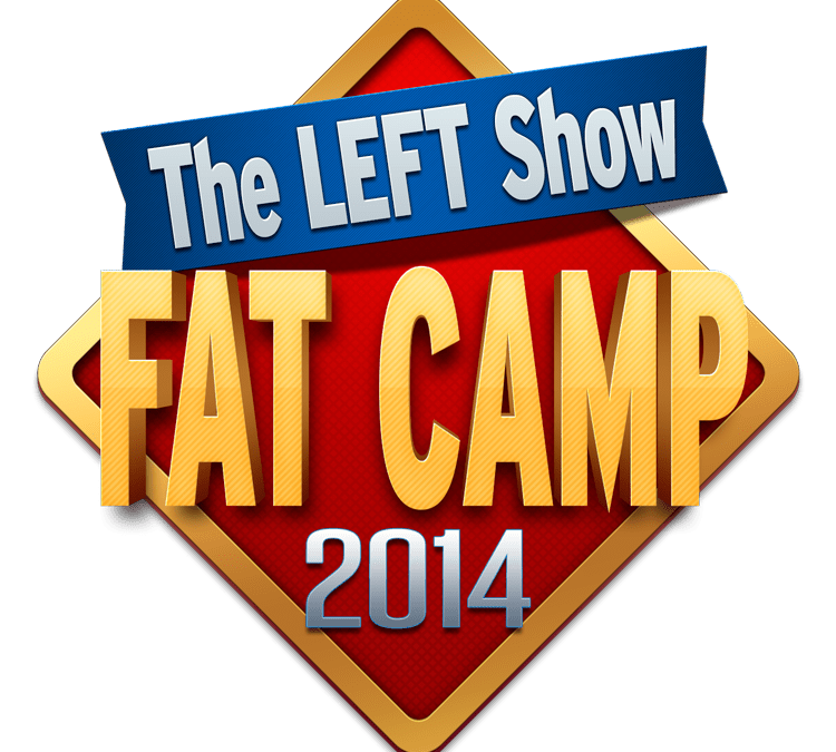 The LEFT Show's FAT CAMP 2014