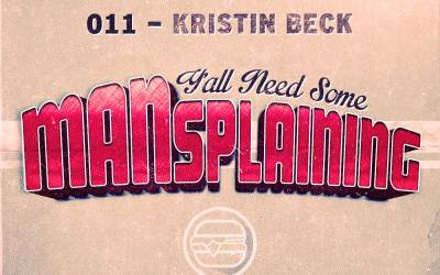 011 – MANsplaining – Kristin Beck