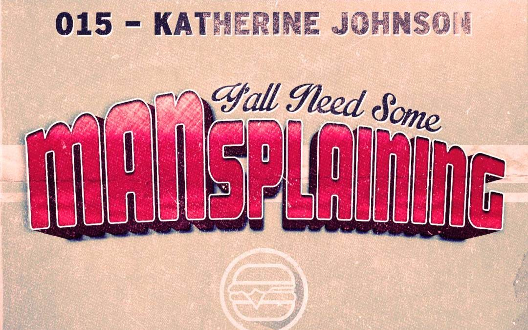 015 – MANSplaining – Katherine Johnson