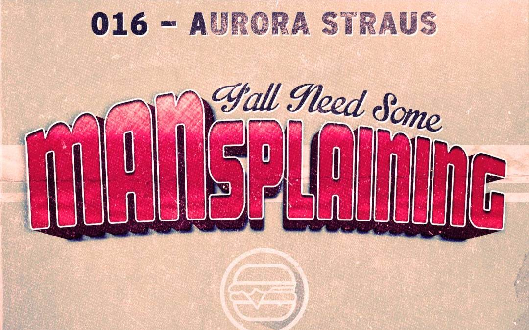 016 MANSplaining – Aurora Straus