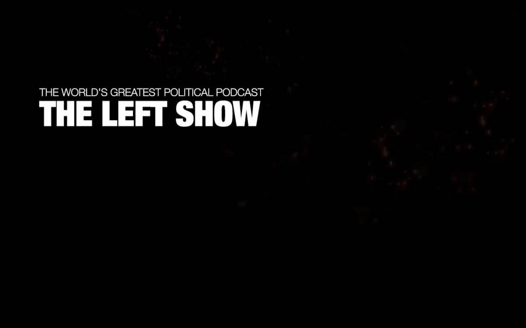 373 The LEFT Show – Hyperbole and Hypocrites