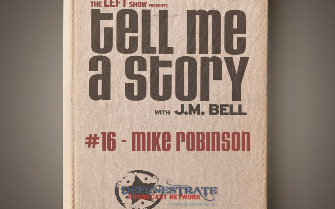 16 Tell Me A Story – The Mike Robinson Part One