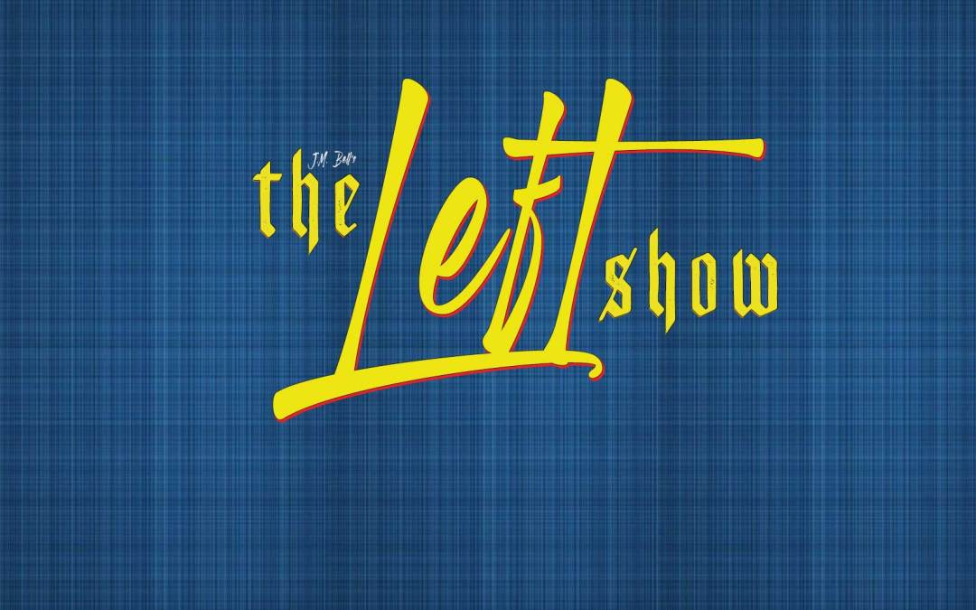 452 The LEFT Show – Corporate Bailouts & You