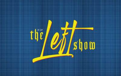 478 The LEFT Show – The Pope and the Princess