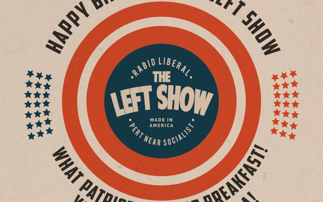 515 The LEFT Show | 10 Years Old!