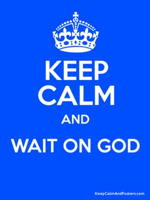 keep calm wait on God