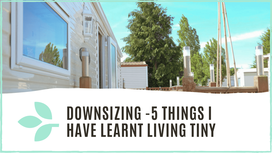 link to blog post 'downsizing - 5 things I have learnt living tiny'