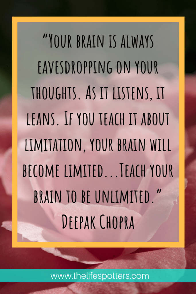 "Deepak Chopra quote: ""Your brain is always eavesdropping on your thoughts, as it listens it leans"""