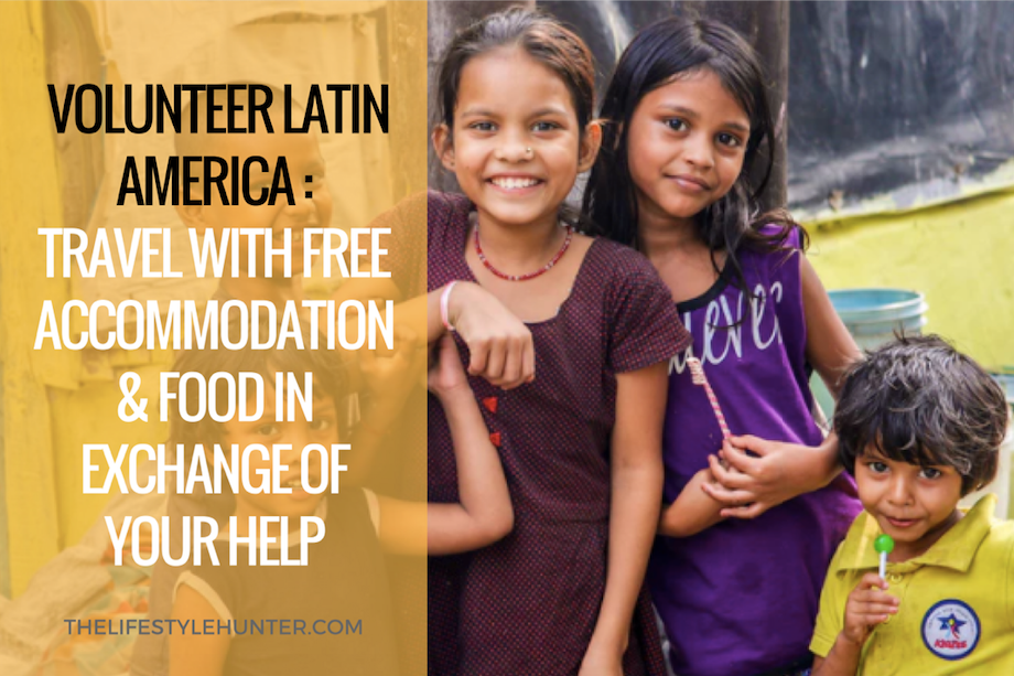 Volunteer Latin America: travel with free accommodation and food in exchange of your help