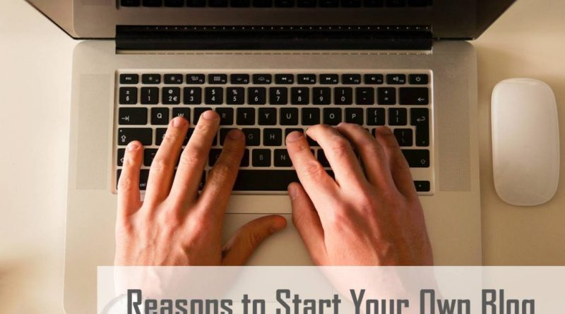 10 Reasons You Should Start Your Own Blog Today