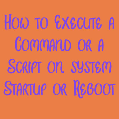 execute command or script on system startup