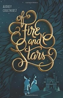 Of Fire and Stars by Audrey Coulhurst