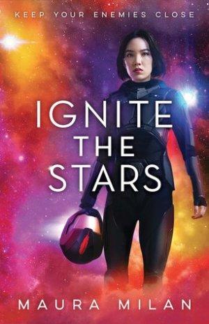 Ignite the Stars by Maura Milan