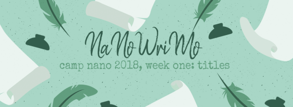 Camp NaNoWrimo 2018 – Week 1 (Titles)