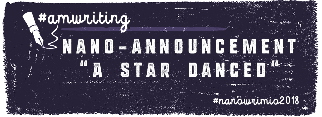NaNo Announcement: A Star Danced