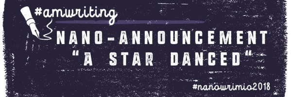NaNo Announcement: A Star Danced