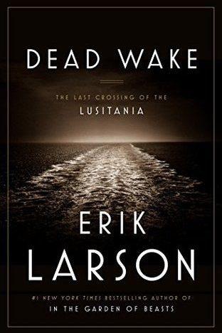 Dead Wake: The Last Crossing of the Lusitania by Erik Larson