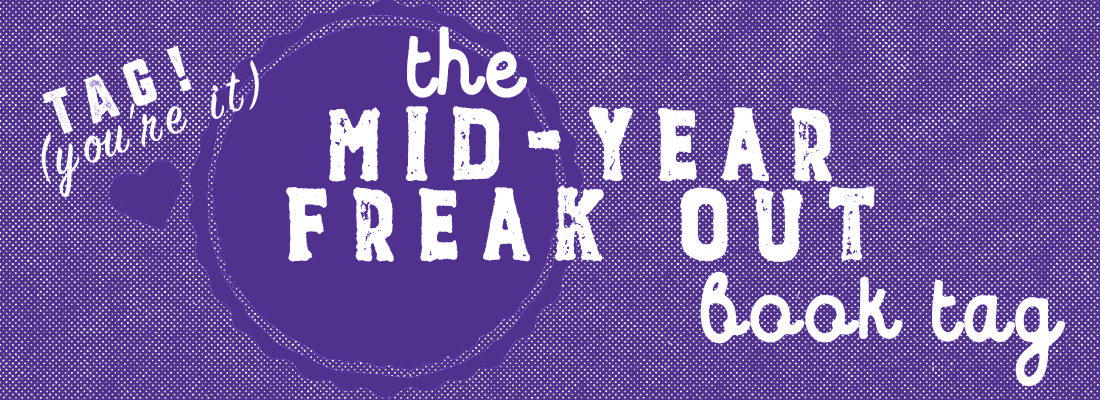 Mid-Year Freak Out Tag! (2018)