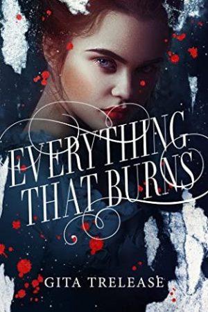 Everything That Burns by Gita Trelease