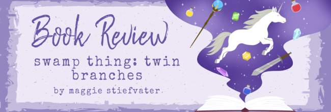 Swamp Thing: Twin Branches by Maggie Stiefvater