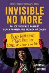 Invisible No More: Police Violence Against Black Women and Women of Color by Andrea J. Ritchie
