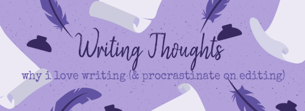 Why I Love Writing (And Procrastinate On Editing)