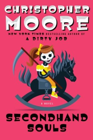 Book cover for Secondhand Souls by Christopher Moore with a bright pick backdrop and featuring a cartoonish skeletal toddler in a yellow outfit carrying a scythe and riding a black and grey demonic rocking horse