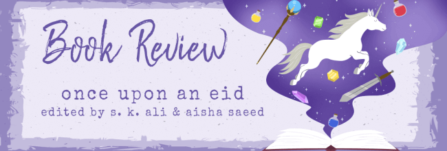 Once Upon an Eid: Edited by S.K. Ali & Aisha Saeed