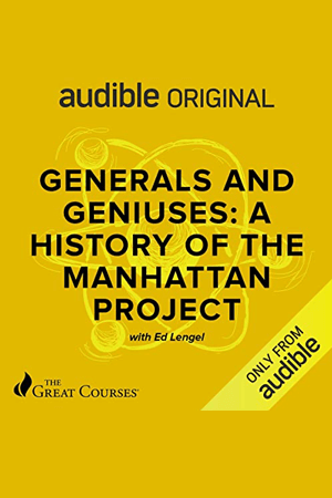 Generals and Geniuses - A History of the Manhattan Project