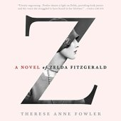 Z: A Novel of Zelda Fitzgerald by Therese Anne Fowler (Audiobook)