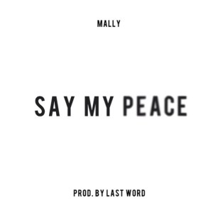 New Music: Mally - Say My Peace  (Prod. by Last Word)