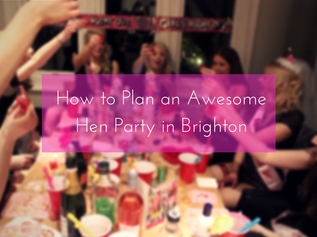 How to Plan an Awesome Hen Party in Brighton
