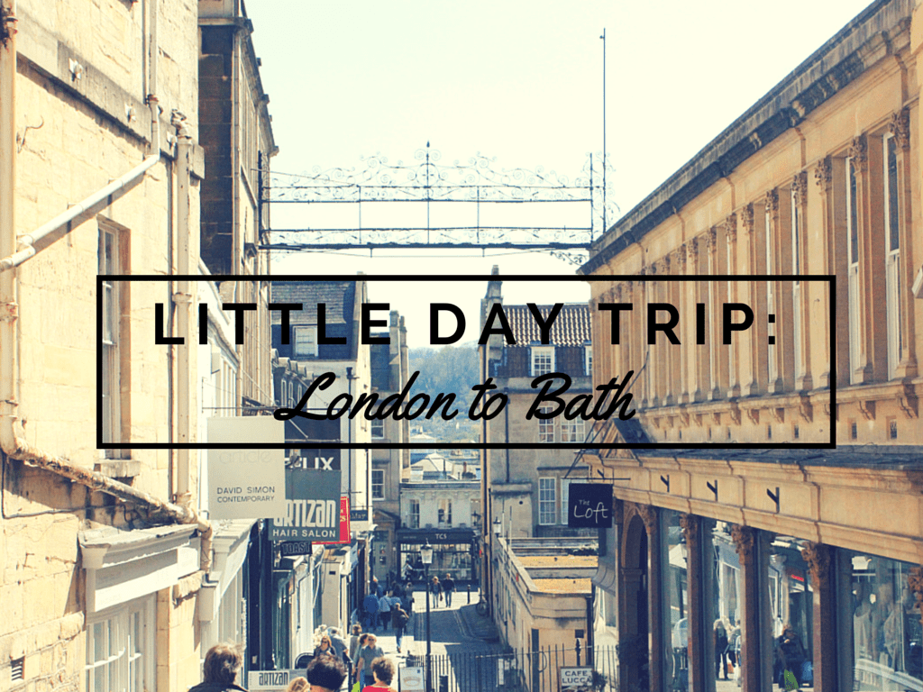 Little Day Trip: London to Bath